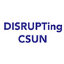 DISRUPTing CSUN