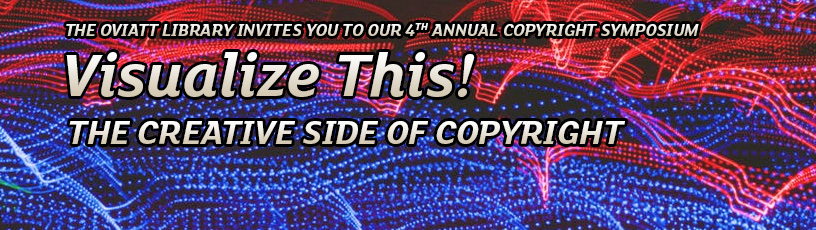 The Oviatt Library invites you to our 4th annual copyright symposium. Visualize this!  The creative side of copyright