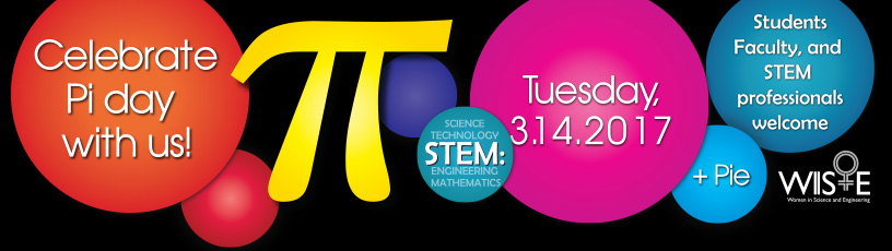 Celebrate Pi day with us, tuesday 3-14-17 Students, Faculty and STEM Professionals welcome, plus pie.
