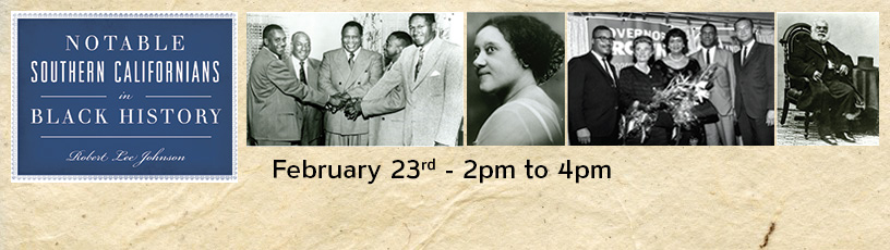 Notable Southern Californians in Black History - February 23rd 2pm to 4pm