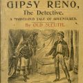 Gipsy Reno, the Detective: A Marvelous Tale of Adventures [PS1784 .H24 G56 1896]