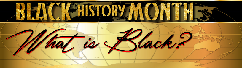 Black History Month - What is Black?
