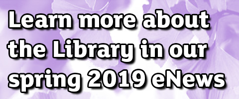 Learn more about the library in our spring 2019 enews