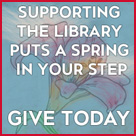 Supporting the Library puts a Spring in your step.  Give today.