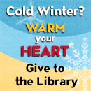 Cold winter?  Warm your heart.  Give to the Library.