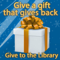 Give the Gift the Gives Back.  Give to the Library.