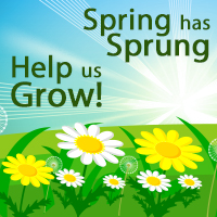 Spring has Sprung, Help Us Grow.