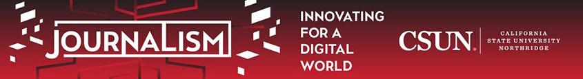 Journalism, Innnovating for a digital world - california state university, northridge