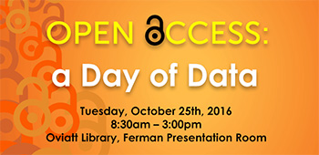 Open Access - a Day of Data - Tuesday, October 25, 2016 - 8:30 to 3:00pm - Oviatt Library, Ferman Presenation Room