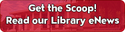 Get the Scoop! Read our Library Enews!