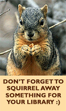 Don't Forget to Squirrel Away Something For Your Library