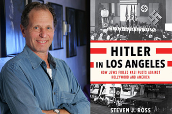 Steven J. Ross and Book Cover for Hitler in Los Angeles