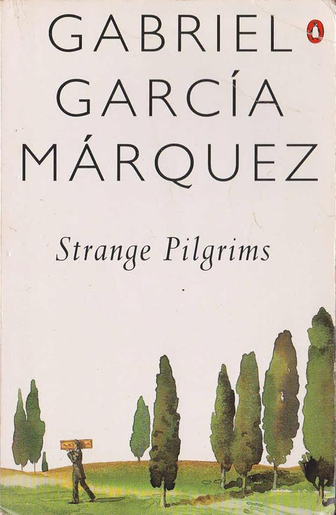 Strange Pilgrims: Twelve Stories by Gabriel García Márquez